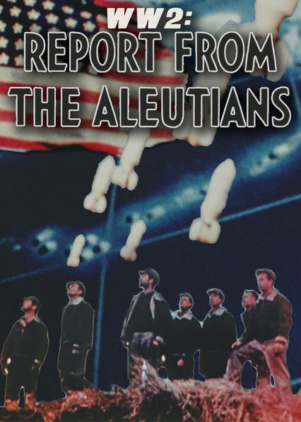 WWII: Report from the Aleutians on Netflix