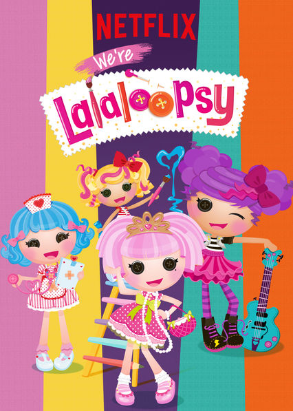 We're Lalaloopsy on Netflix UK