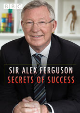 Sir Alex Ferguson: Secrets of Success