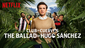 Club de Cuervos Presents: The Ballad of Hugo Sánchez (2018)