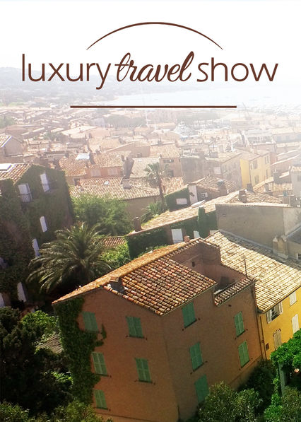 Luxury Travel Show on Netflix UK