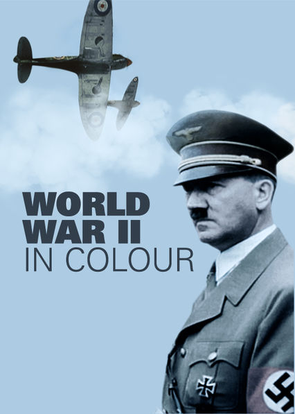 World War II in Colour on Netflix UK