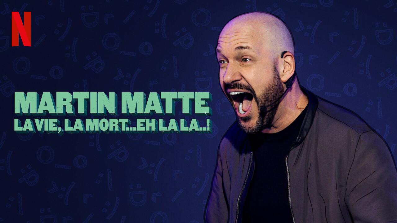 Martin Matte: La vie, la mort...eh la la..! on Netflix UK