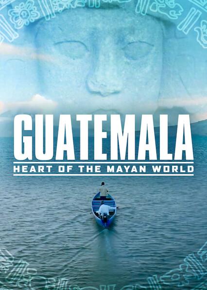Guatemala: Heart of the Mayan World on Netflix UK