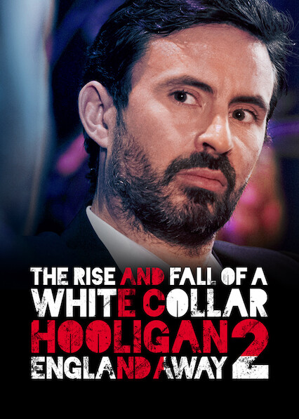 The Rise and Fall of a White Collar Hooligan 2: England Away on Netflix UK